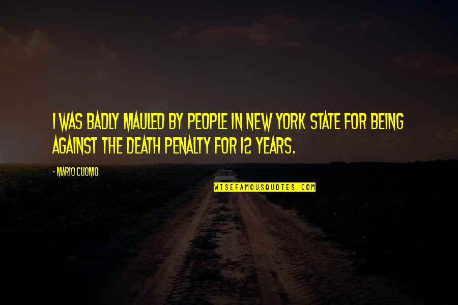 The Death Penalty Against Quotes By Mario Cuomo: I was badly mauled by people in New