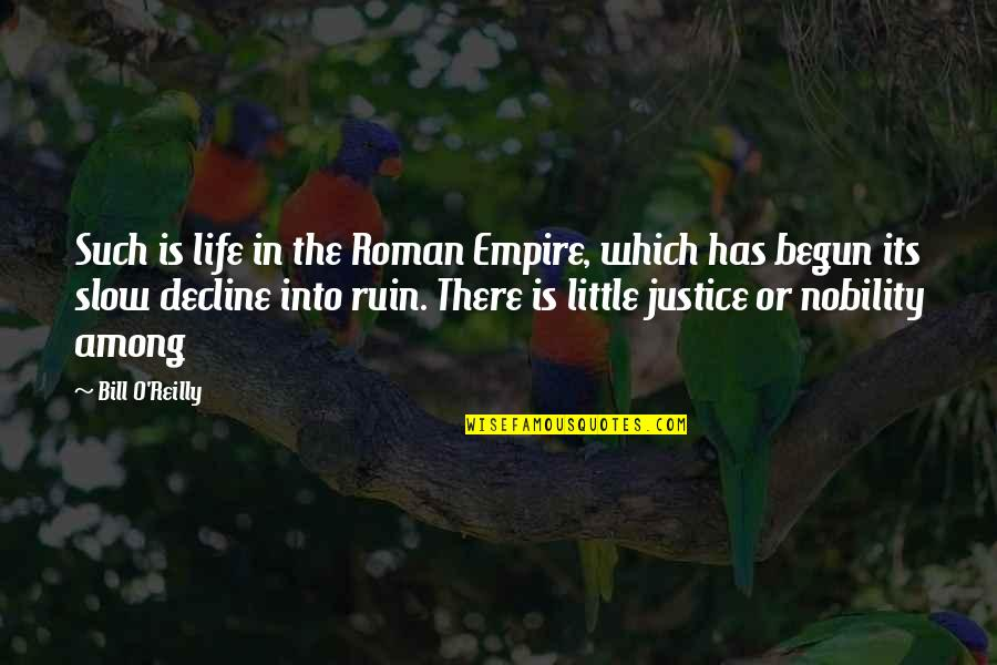 The Decline Of The Roman Empire Quotes By Bill O'Reilly: Such is life in the Roman Empire, which