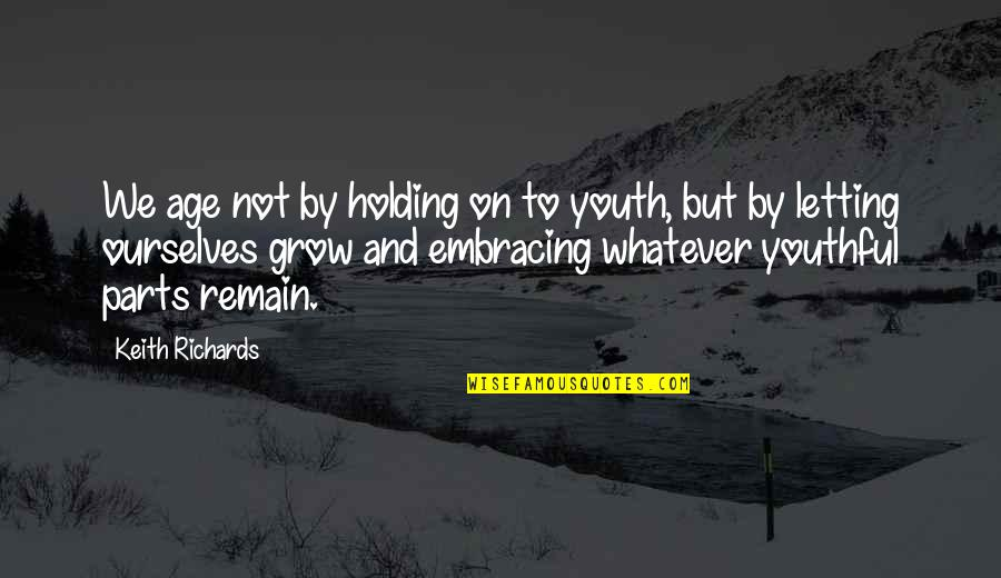 The Decline Of The Roman Empire Quotes By Keith Richards: We age not by holding on to youth,