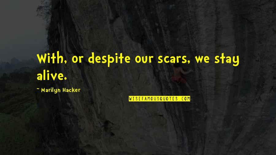 The Decline Of The Roman Empire Quotes By Marilyn Hacker: With, or despite our scars, we stay alive.