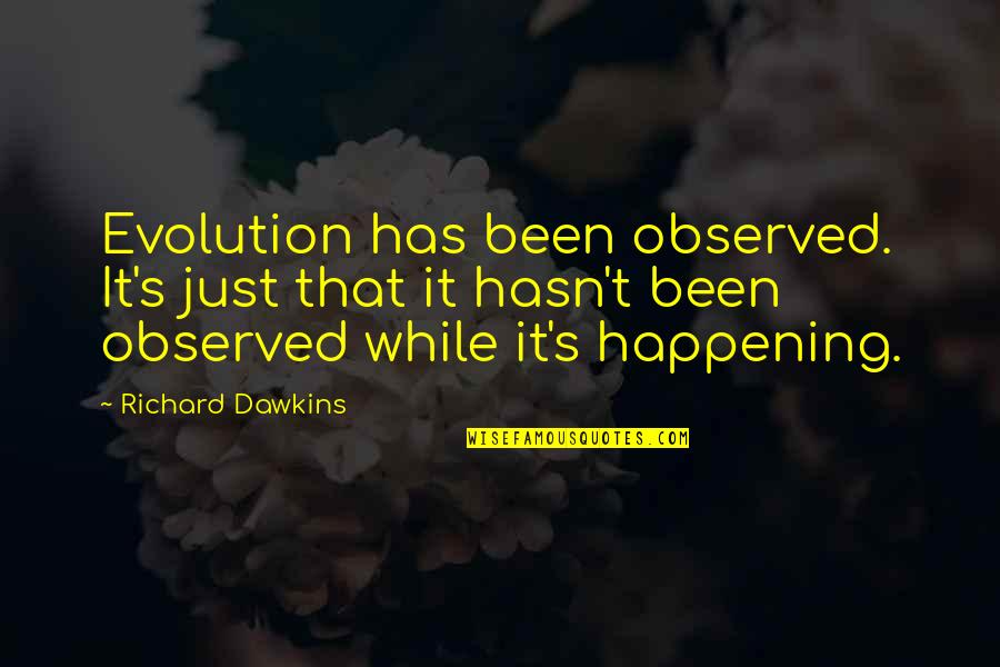 The Decline Of The Roman Empire Quotes By Richard Dawkins: Evolution has been observed. It's just that it