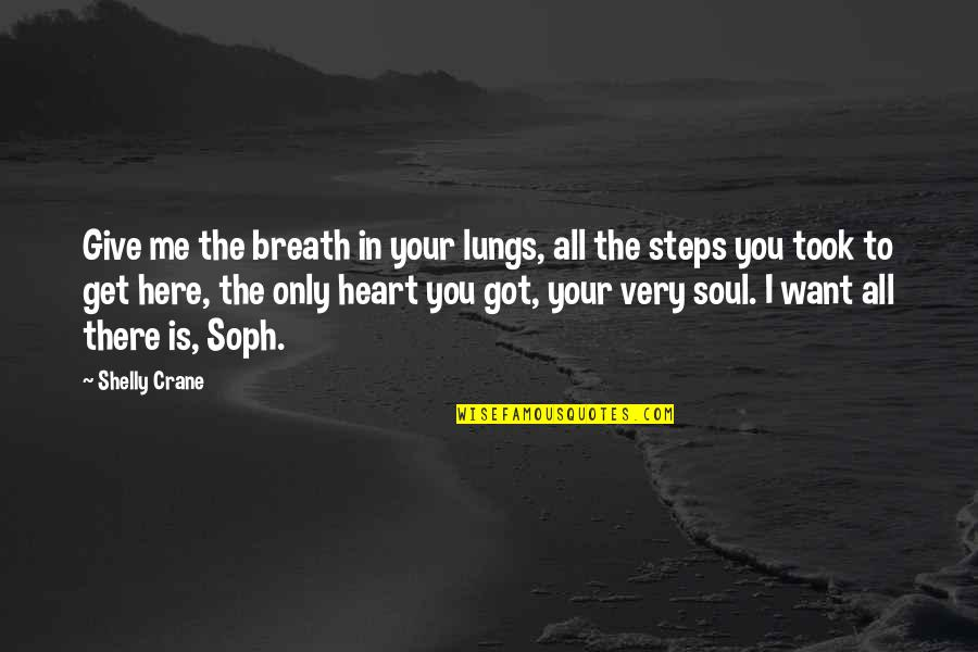 The Decline Of The Roman Empire Quotes By Shelly Crane: Give me the breath in your lungs, all