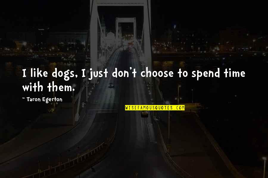 The Decline Of The Roman Empire Quotes By Taron Egerton: I like dogs, I just don't choose to
