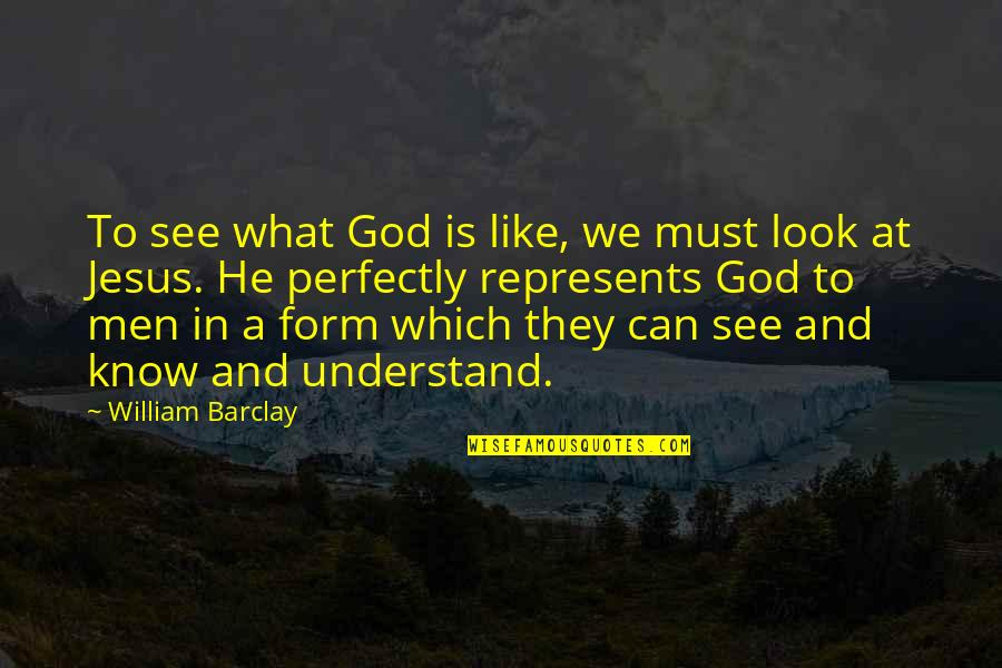 The Deity Of Christ Quotes By William Barclay: To see what God is like, we must
