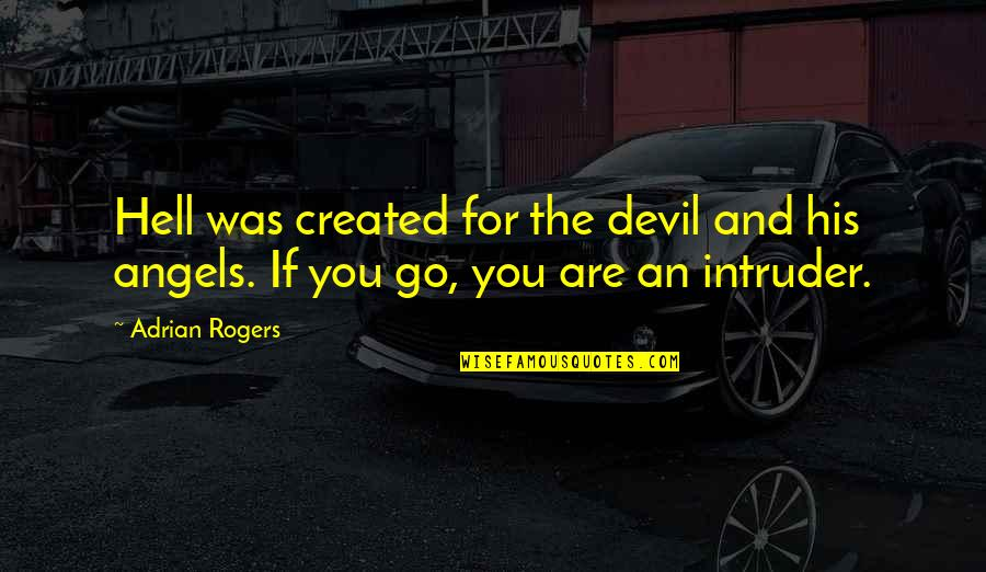 The Devil And Angel Quotes By Adrian Rogers: Hell was created for the devil and his