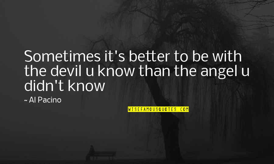 The Devil And Angel Quotes By Al Pacino: Sometimes it's better to be with the devil