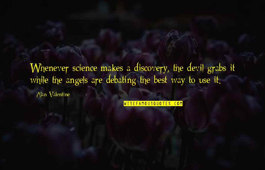 The Devil And Angel Quotes By Alan Valentine: Whenever science makes a discovery, the devil grabs