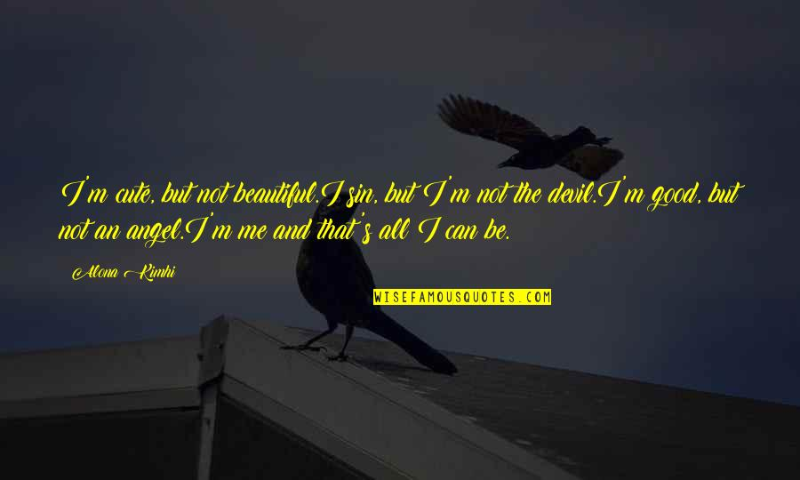The Devil And Angel Quotes By Alona Kimhi: I'm cute, but not beautiful.I sin, but I'm