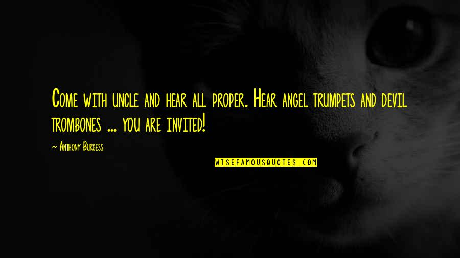 The Devil And Angel Quotes By Anthony Burgess: Come with uncle and hear all proper. Hear