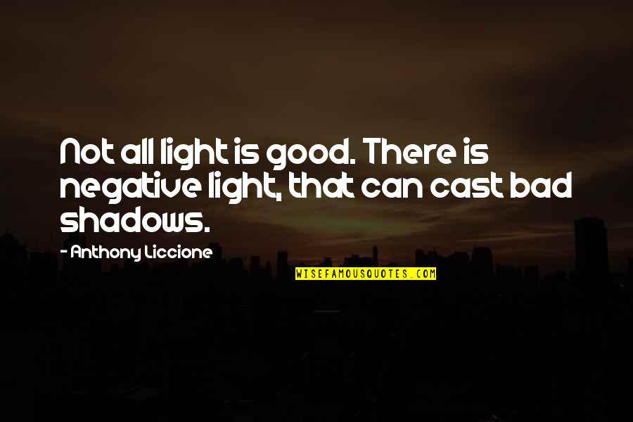 The Devil And Angel Quotes By Anthony Liccione: Not all light is good. There is negative