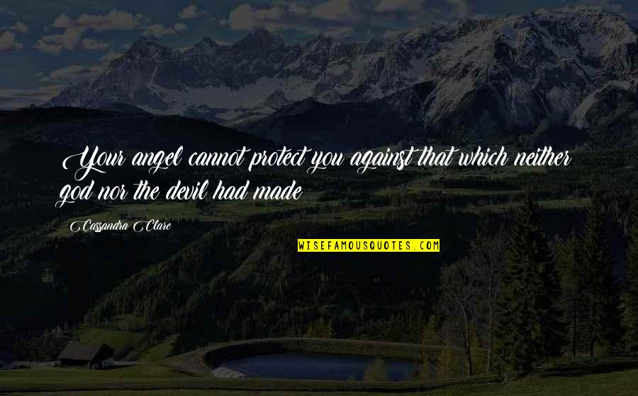 The Devil And Angel Quotes By Cassandra Clare: Your angel cannot protect you against that which