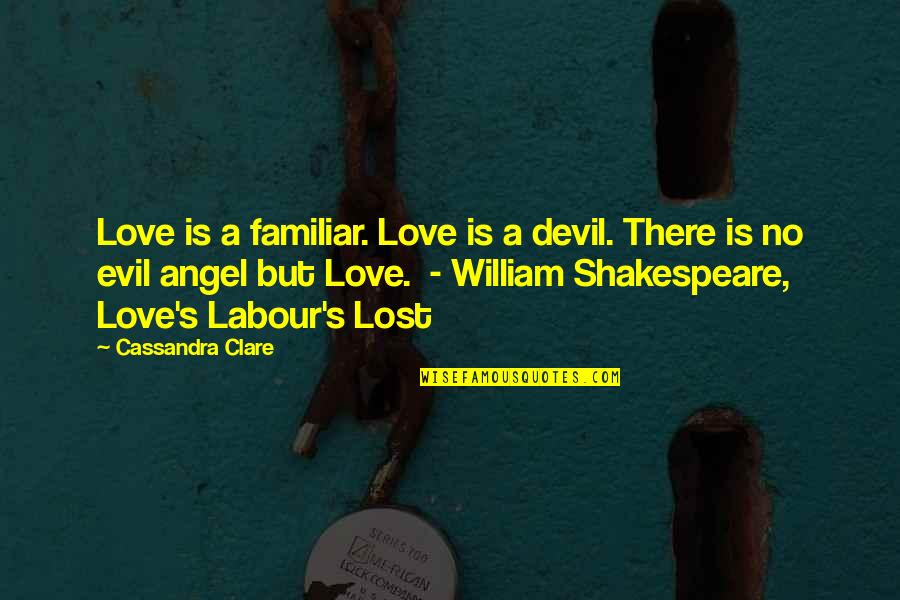 The Devil And Angel Quotes By Cassandra Clare: Love is a familiar. Love is a devil.