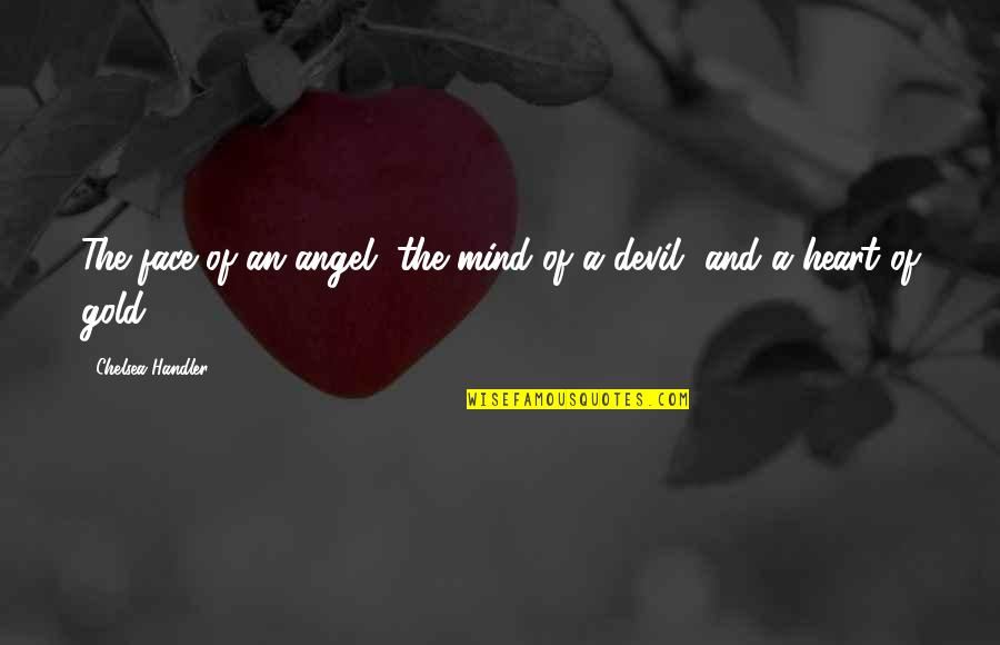 The Devil And Angel Quotes By Chelsea Handler: The face of an angel, the mind of