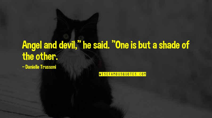 """The Devil And Angel Quotes By Danielle Trussoni: Angel and devil,"""" he said. """"One is but"""