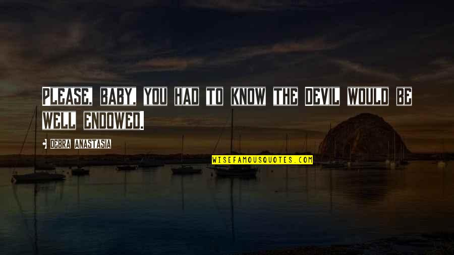 The Devil And Angel Quotes By Debra Anastasia: Please, baby, you had to know the Devil