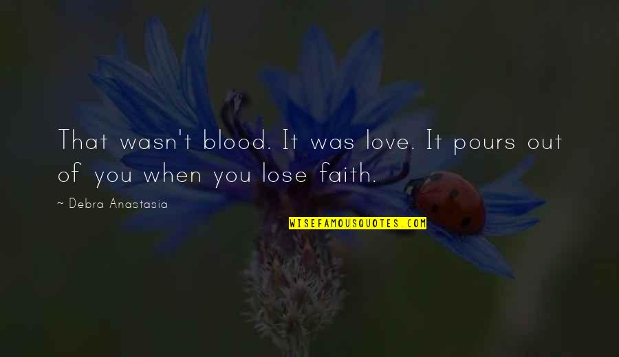 The Devil And Angel Quotes By Debra Anastasia: That wasn't blood. It was love. It pours