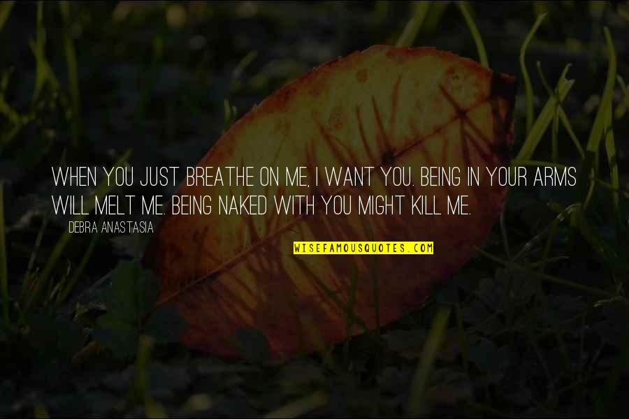 The Devil And Angel Quotes By Debra Anastasia: When you just breathe on me, I want