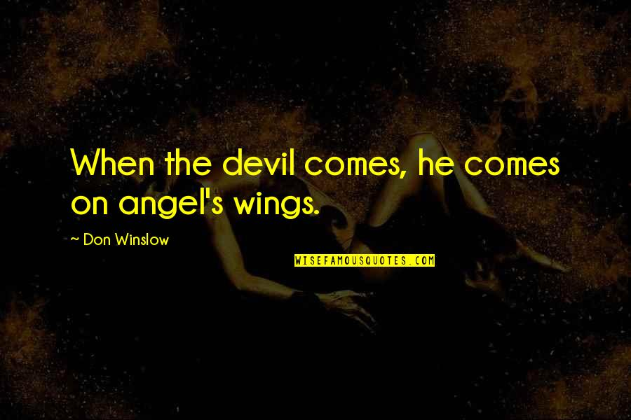The Devil And Angel Quotes By Don Winslow: When the devil comes, he comes on angel's
