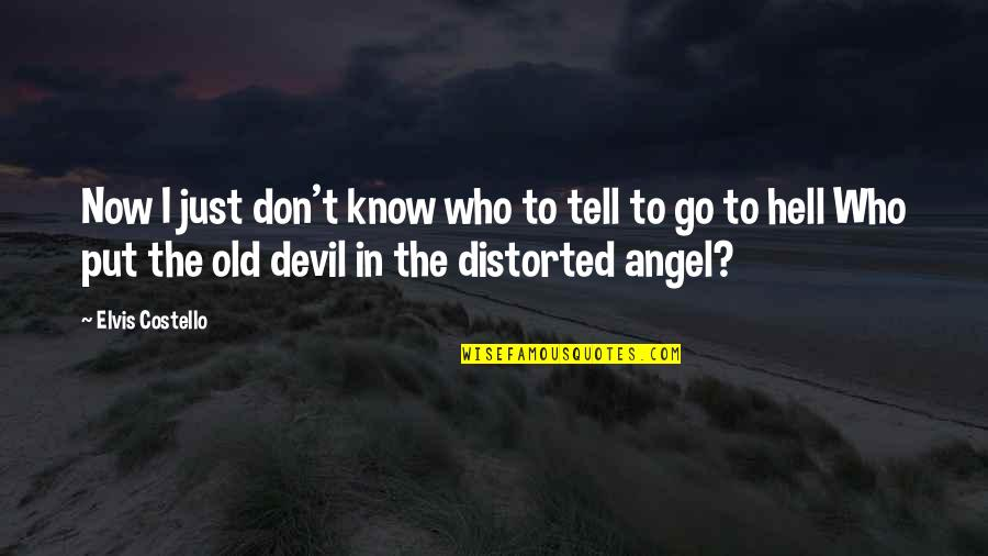 The Devil And Angel Quotes By Elvis Costello: Now I just don't know who to tell