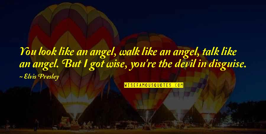 The Devil And Angel Quotes By Elvis Presley: You look like an angel, walk like an