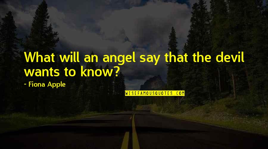 The Devil And Angel Quotes By Fiona Apple: What will an angel say that the devil