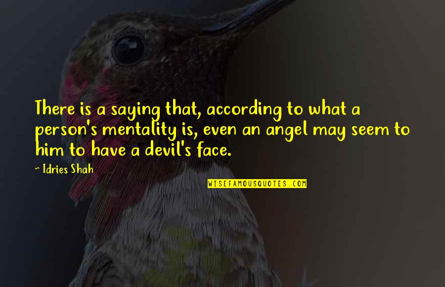 The Devil And Angel Quotes By Idries Shah: There is a saying that, according to what