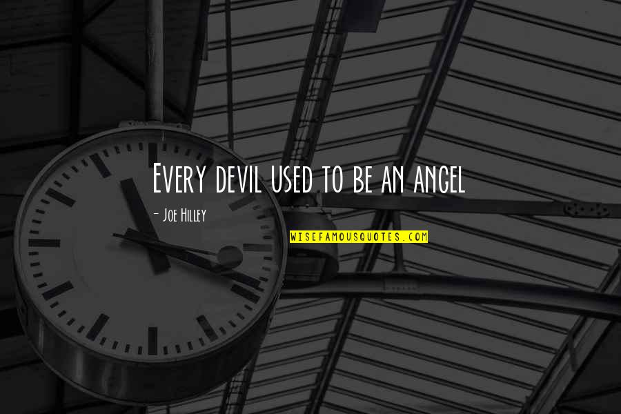 The Devil And Angel Quotes By Joe Hilley: Every devil used to be an angel