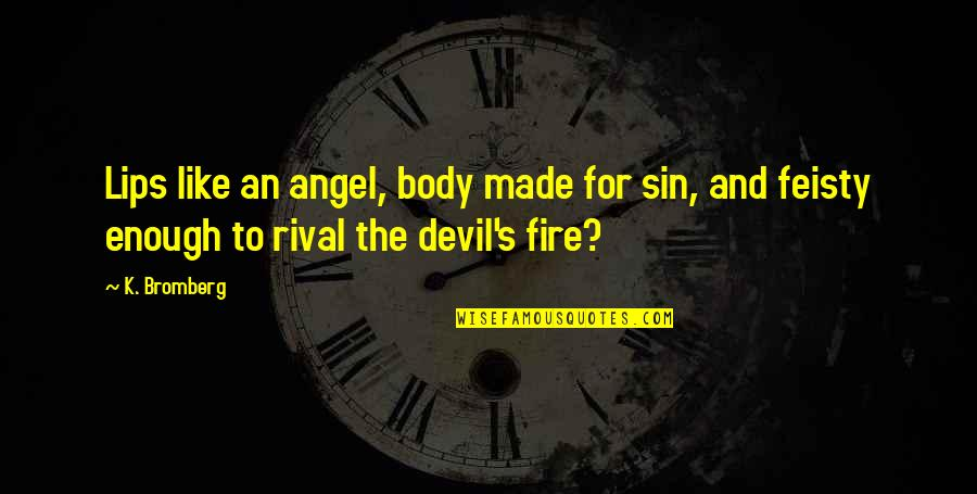 The Devil And Angel Quotes By K. Bromberg: Lips like an angel, body made for sin,