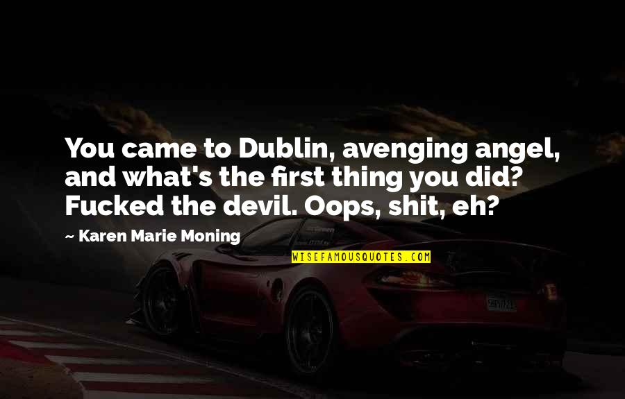 The Devil And Angel Quotes By Karen Marie Moning: You came to Dublin, avenging angel, and what's