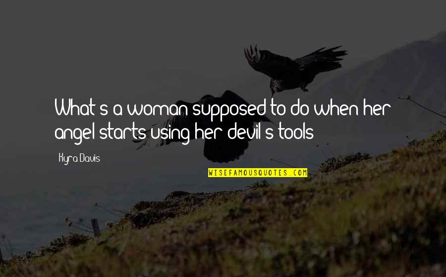 The Devil And Angel Quotes By Kyra Davis: What's a woman supposed to do when her