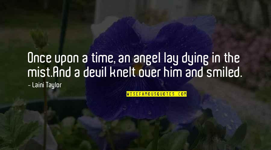 The Devil And Angel Quotes By Laini Taylor: Once upon a time, an angel lay dying