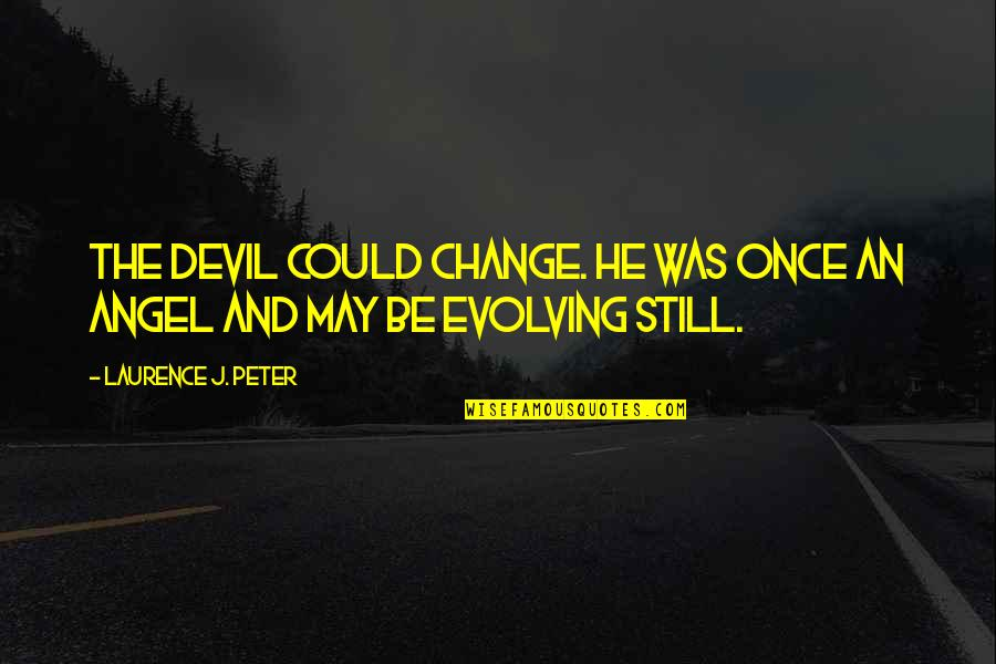 The Devil And Angel Quotes By Laurence J. Peter: The devil could change. He was once an