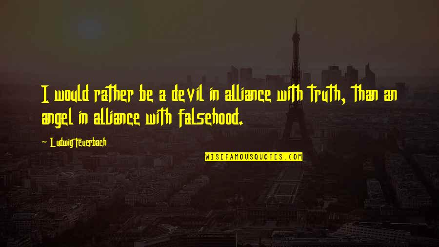 The Devil And Angel Quotes By Ludwig Feuerbach: I would rather be a devil in alliance