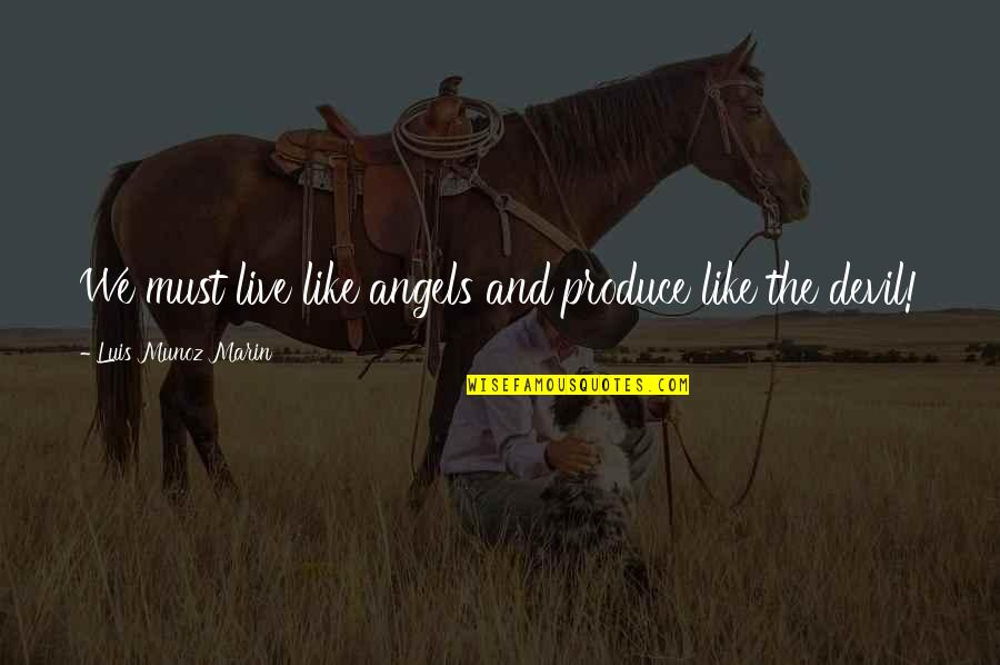 The Devil And Angel Quotes By Luis Munoz Marin: We must live like angels and produce like