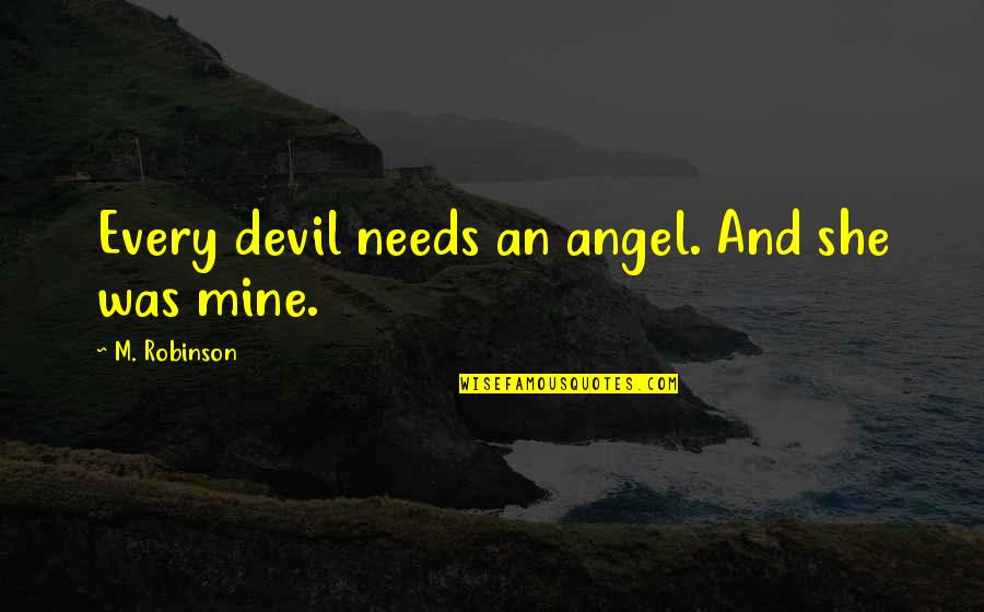 The Devil And Angel Quotes By M. Robinson: Every devil needs an angel. And she was