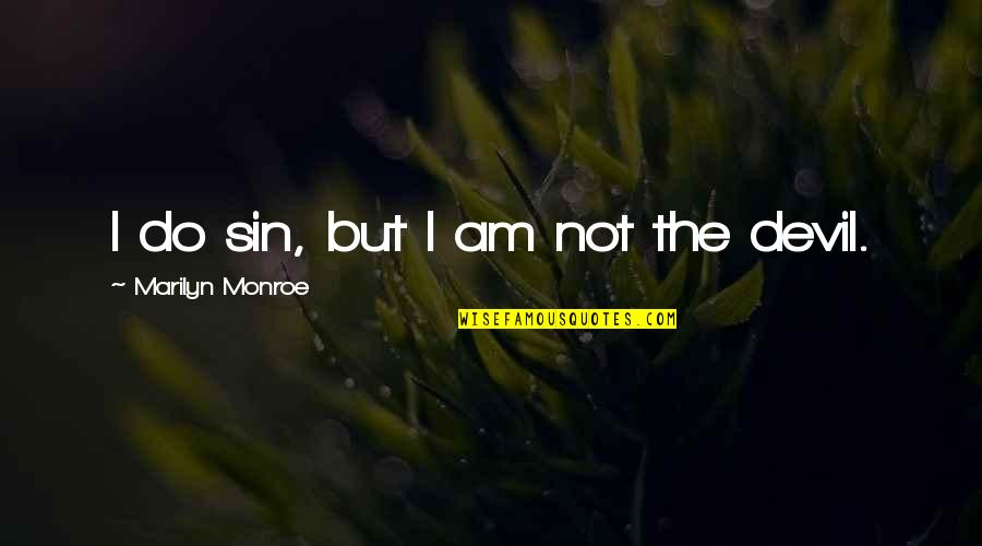 The Devil And Angel Quotes By Marilyn Monroe: I do sin, but I am not the