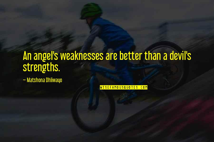 The Devil And Angel Quotes By Matshona Dhliwayo: An angel's weaknesses are better than a devil's