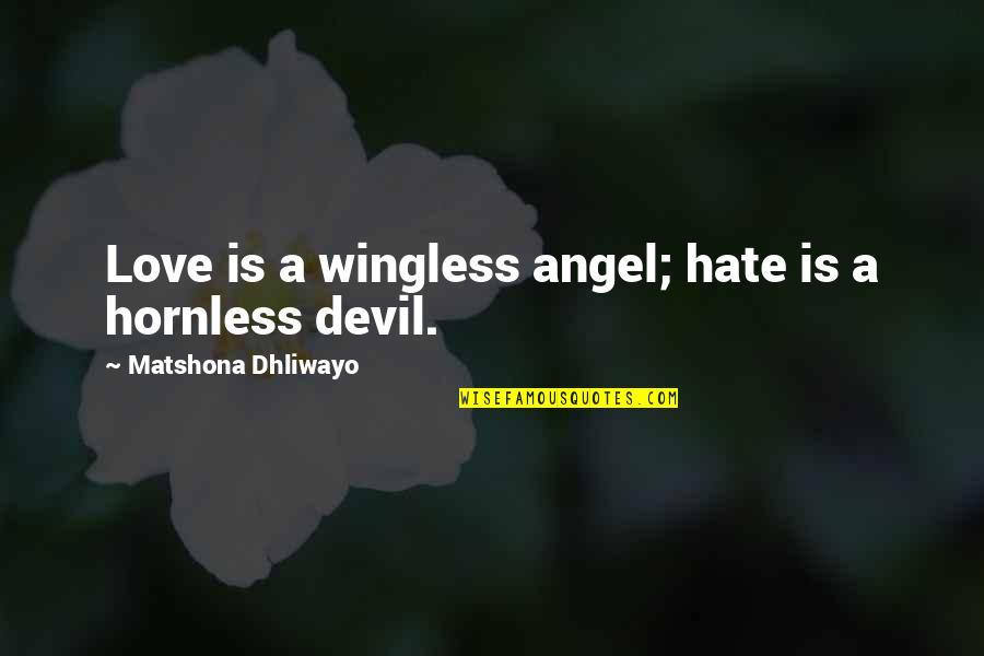 The Devil And Angel Quotes By Matshona Dhliwayo: Love is a wingless angel; hate is a