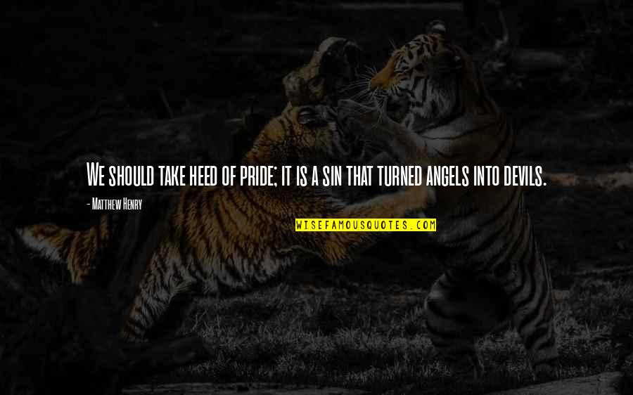 The Devil And Angel Quotes By Matthew Henry: We should take heed of pride; it is