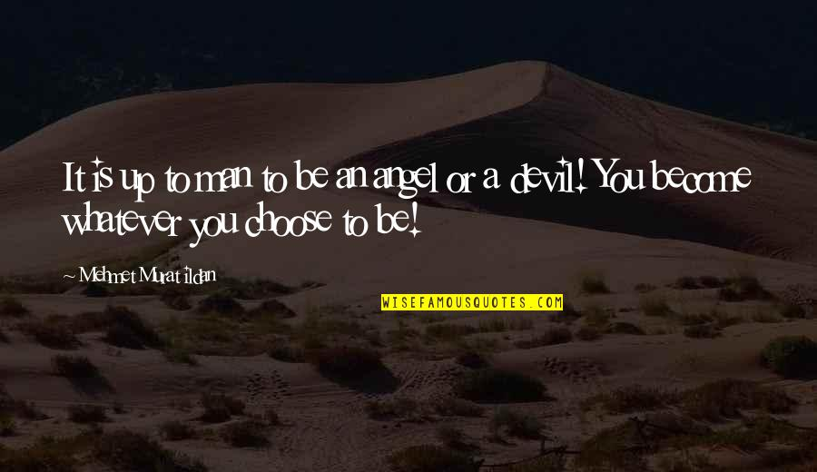 The Devil And Angel Quotes By Mehmet Murat Ildan: It is up to man to be an