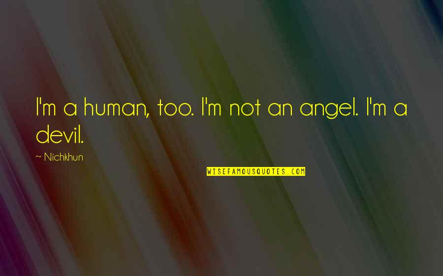 The Devil And Angel Quotes By Nichkhun: I'm a human, too. I'm not an angel.