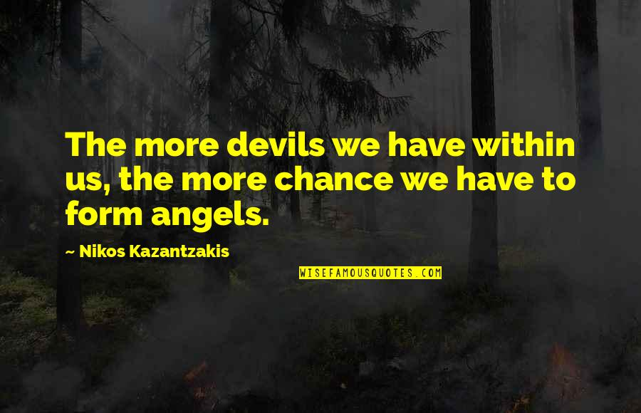 The Devil And Angel Quotes By Nikos Kazantzakis: The more devils we have within us, the