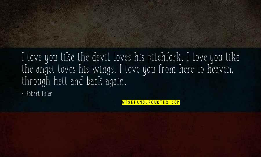 The Devil And Angel Quotes By Robert Thier: I love you like the devil loves his