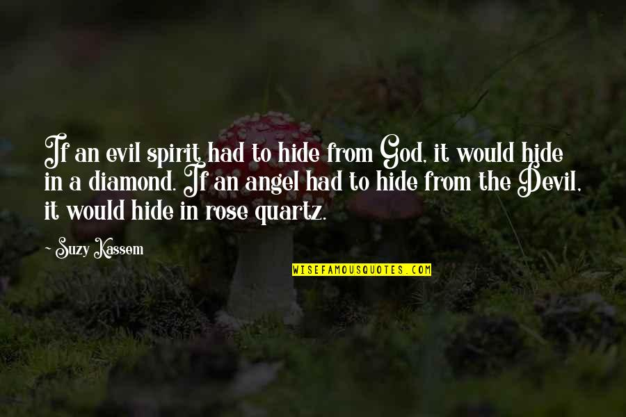 The Devil And Angel Quotes By Suzy Kassem: If an evil spirit had to hide from