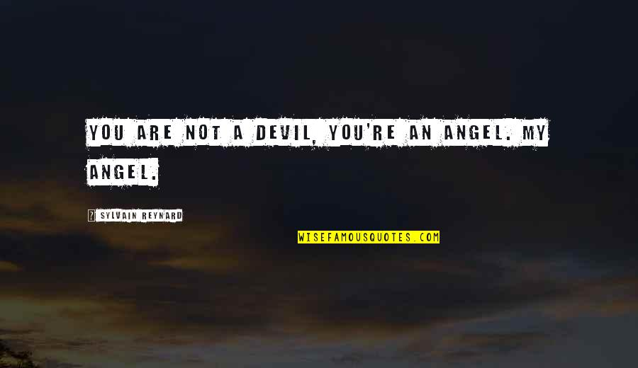 The Devil And Angel Quotes By Sylvain Reynard: You are not a devil, you're an angel.