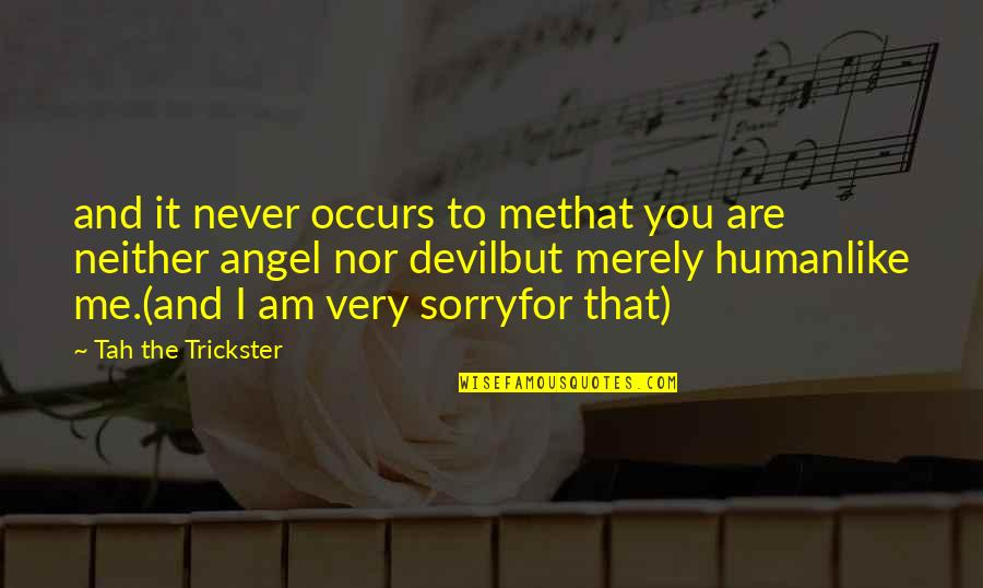 The Devil And Angel Quotes By Tah The Trickster: and it never occurs to methat you are