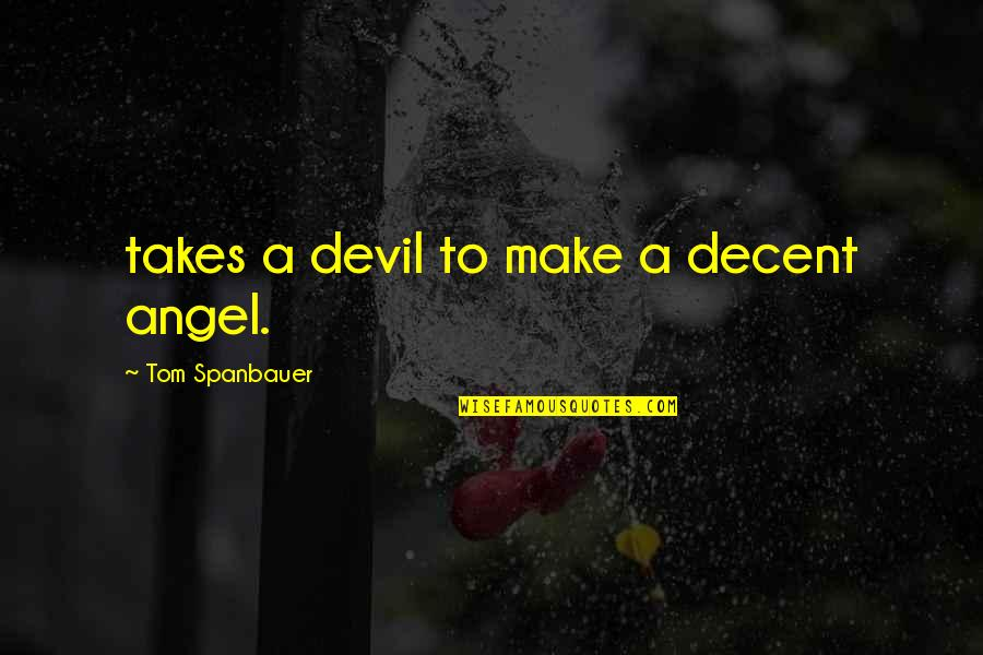 The Devil And Angel Quotes By Tom Spanbauer: takes a devil to make a decent angel.