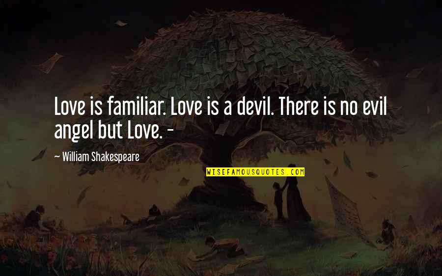 The Devil And Angel Quotes By William Shakespeare: Love is familiar. Love is a devil. There