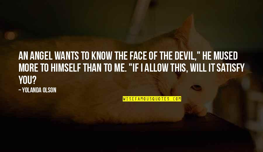 The Devil And Angel Quotes By Yolanda Olson: An angel wants to know the face of