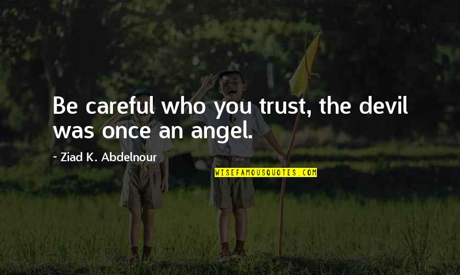 The Devil And Angel Quotes By Ziad K. Abdelnour: Be careful who you trust, the devil was